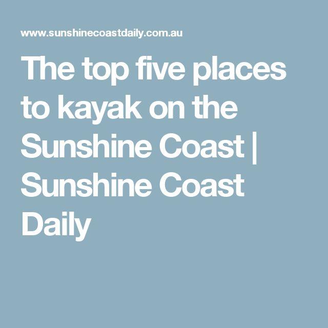 The top five places to kayak on the Sunshine Coast | Sunshine Coast Daily