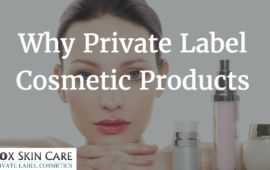 why you should private label cosmetic skincare products