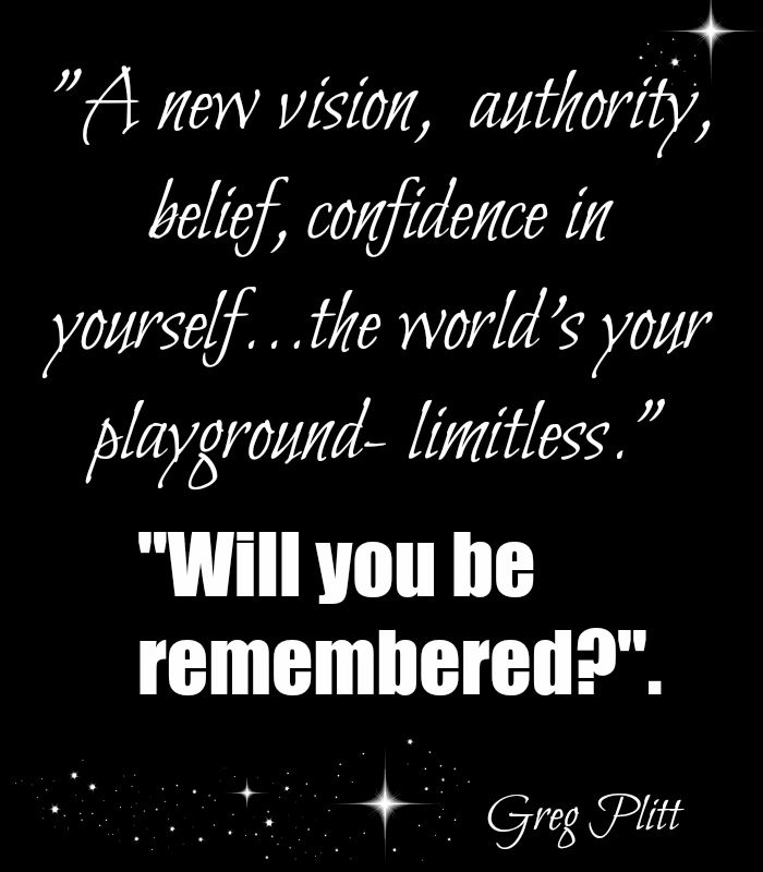 """A tribute to the one and only great Greg Plitt taken too soon! A New Vision, authority, belief, confidence in yourself.. the worlds your playground.. limitless """"will you be remembered"""" - motivational quotes, inspirational quotes"""
