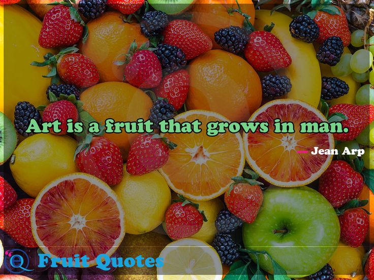 Art is a fruit that grows in man. Fruit Quotes 26