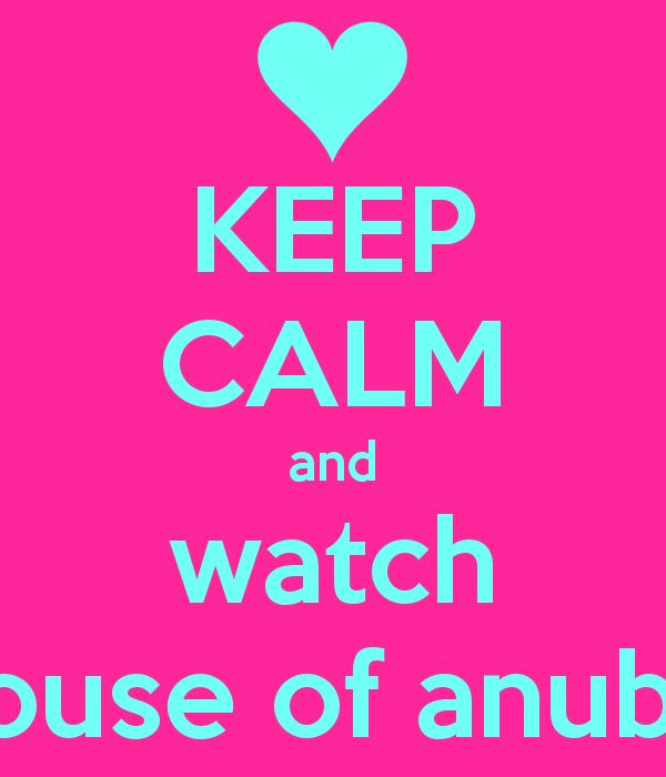 KEEP CALM and watch house of anubis