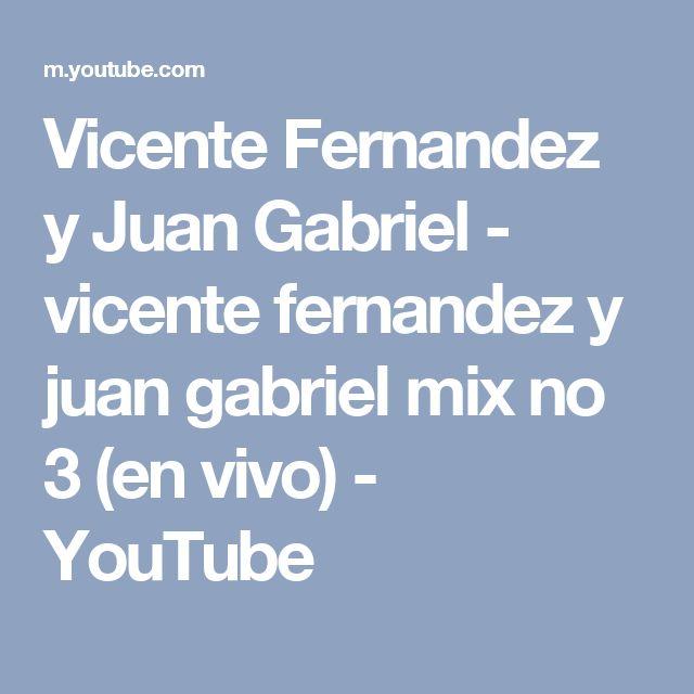 Vicente Fernandez y Juan Gabriel - vicente fernandez y juan gabriel mix no 3 (en vivo) - YouTube