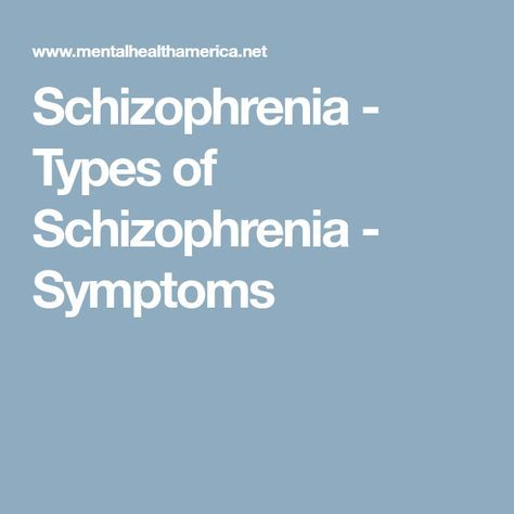 Schizophrenia - Types of Schizophrenia - Symptoms