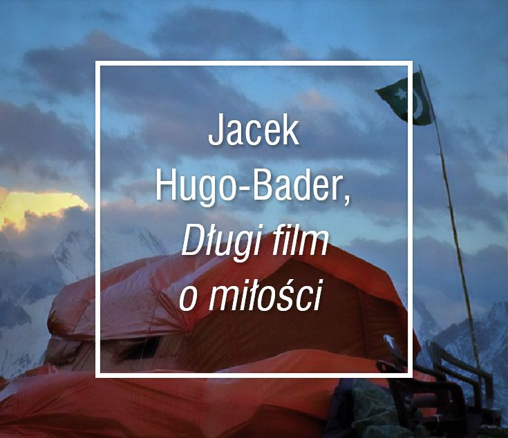 """Jacek Hugo-Bader, """"Długi film o miłości. Powrót na Broad Peak"""". Kulisy tragicznej wyprawy. #JacekHugoBader #DlugiFilmOMilosci #Znak #PowrotNaBroadPeak #LiteraturaFaktu #reportaz #himalaizm #podroz #przygoda #nieznane #gory #WspinaczkaWysokogorska #BroadPeak"""