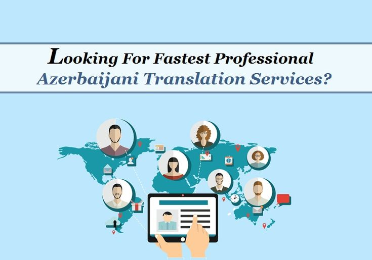 Looking For Fastest Professional Azerbaijani Translation Services?