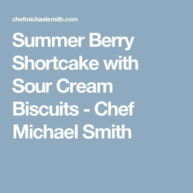 Summer Berry Shortcake with Sour Cream Biscuits - Chef Michael Smith