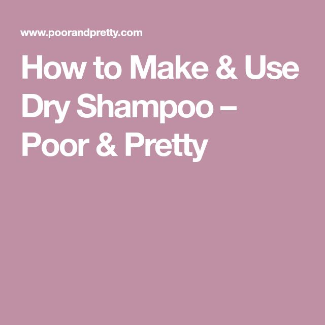 How to Make & Use Dry Shampoo – Poor & Pretty