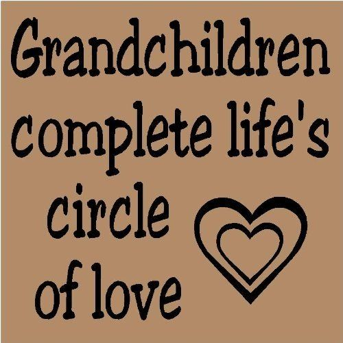 Grandchildren Complete Life's Circle of Love..Grandparent Quotes