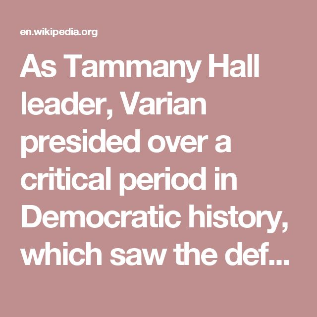 As Tammany Hall leader, Varian presided over a critical period in Democratic history, which saw the defection, and return of the Locofoco faction, which was in existence from 1835 until 1840, and was the decisive factor in the 1837 mayoral election won by Whigs against the divided Democrats.
