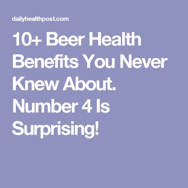 10+ Beer Health Benefits You Never Knew About. Number 4 Is Surprising!