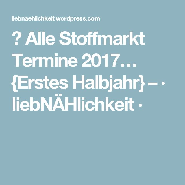 👛 Alle Stoffmarkt Termine 2017… {Erstes Halbjahr} – · liebNÄHlichkeit ·