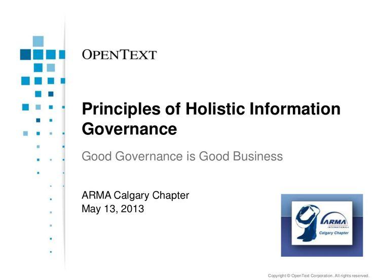 Principles of Holistic Information Governance Presentation to ARMA Calgary Chapter - May 13, 2013