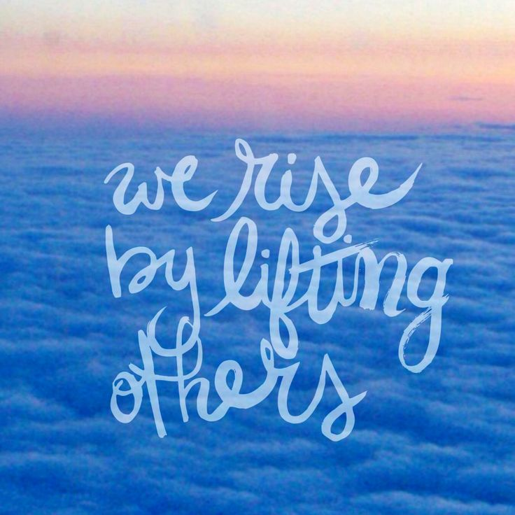we rise by lifting others // robert ingersoll #favorite