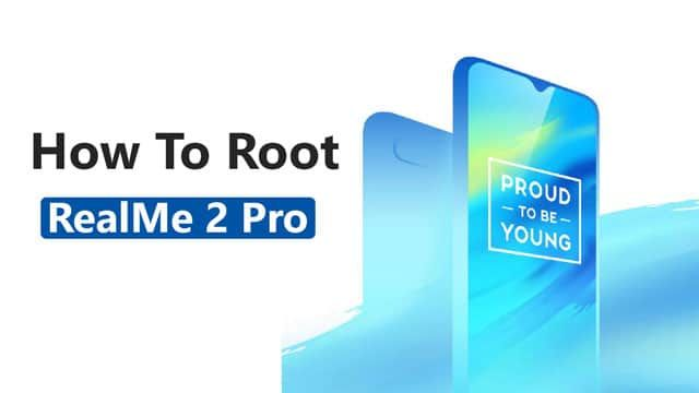 How To Root RealMe 2 Pro With SuperSU, Magisk & Four More