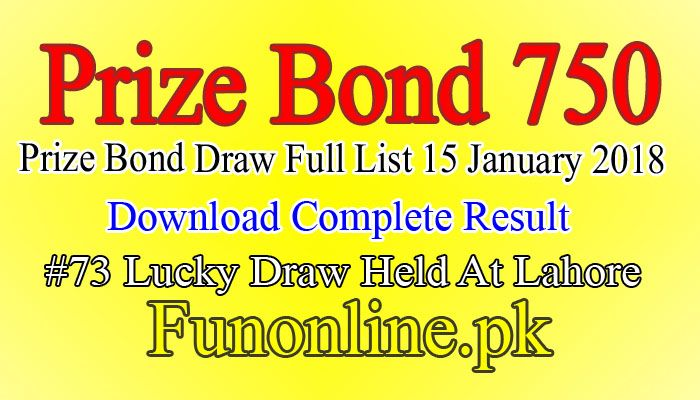 Prize Bond List 750 Result 15th January 2018 Draw #73 Held In Lahore