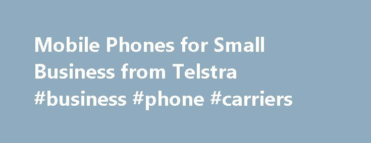 Mobile Phones for Small Business from Telstra #business #phone #carriers http://south-africa.remmont.com/mobile-phones-for-small-business-from-telstra-business-phone-carriers/  # Samsung bundle Mobile Phones Extra Data automatically tops up your data allowance in 1GB blocks at $10 each when you go over your monthly limit. More talk, more base data Our My Business Mobile plans come with a minimum of $800 talk and 1.5GB of data to use in Australia (calls to standard Australian numbers). Data…