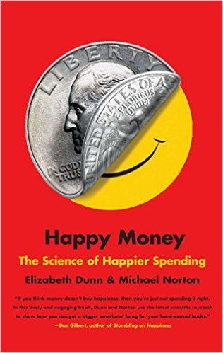 Happy Money: The Science of Happier Spending: Elizabeth Dunn, Michael Norton: 9781451665079: Amazon.com: Books