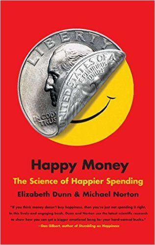 Happy Money: The Science of Happier Spending: Elizabeth Dunn, Michael Norton: 9781451665079: Amazon.com: Books