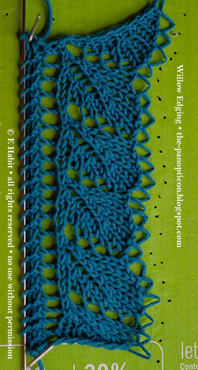 Willow edging, free pattern.CO 12 sts. Knit 1 row. Row 1. Yo, k1, yo, k2, k2tog, k2tog, k2, yo, k2tog, k1. Row 2 and all even rows. Sl 1, k1, p10. Row 3. Yo, k3, yo, k1, k2tog, k2tog, k1, yo, k2otg, k1. Row 5. Yo, k5, yo, k2tog, k2tog, yo, k2tog, k1. Row 7. Yo, k3, k2tog, k2, yo, k2tog, yo, k2tog, k1. Row 8. As row 2. Repeat rows 1-8.