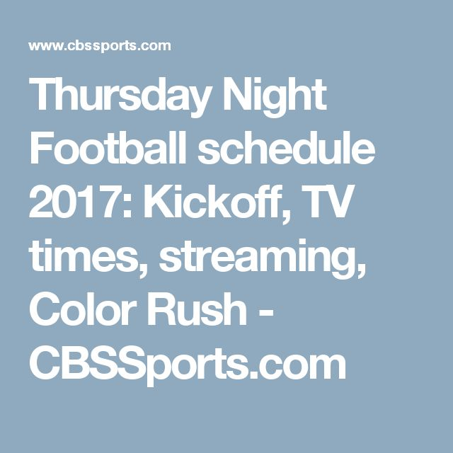 Thursday Night Football schedule 2017: Kickoff, TV times, streaming, Color Rush - CBSSports.com