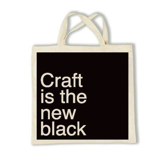 Craft is the New Black Tote by AuntyCookie on Etsy, $15.00