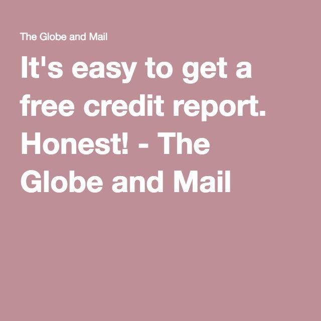 It's easy to get a free credit report. Honest! - The Globe and Mail