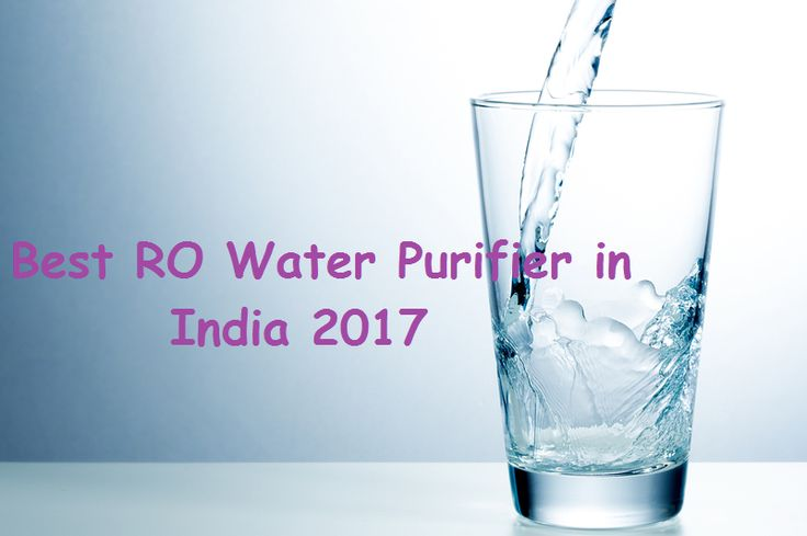 List of best RO Water Purifier in India 2017 from top water purifiers brands like Kent, Aquaguard, Pureit. Select best water purifier for your home.