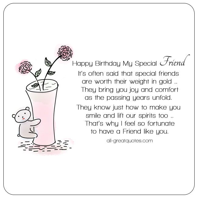 Happy Birthday My Special Friend - It's often said that special friends are, worth their weight in gold, they bring you joy and comfort, as the passing years unfold. | all-greatquotes.com #HappyBirthday #Friend
