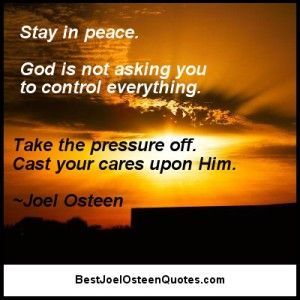 Stay in Peace... Cast Your Cares Upon Him. http://bestjoelosteenquotes.com/cast-your-cares-upon-him/