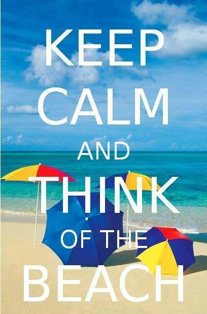 stay calm and think of the beach