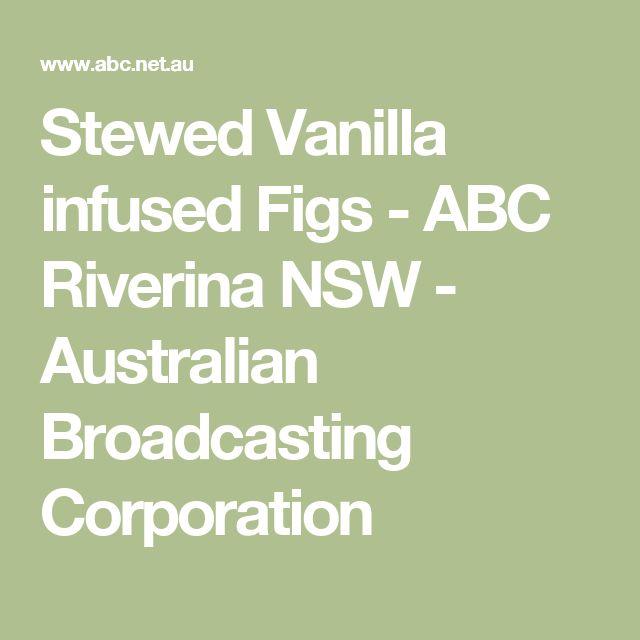 Stewed Vanilla infused Figs - ABC Riverina NSW - Australian Broadcasting Corporation
