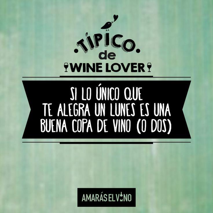 """#TipicodeWinelover: """"Si lo único que te alegra el lunes es una buena copa de vino (o dos)"""" #AmarasElVino #Wine #Vino #WineHumor"""