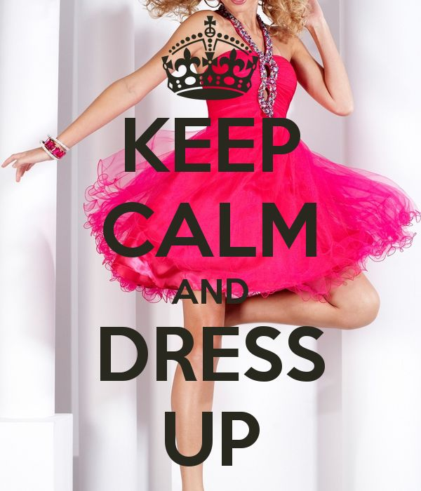 Keep Calm and dress up