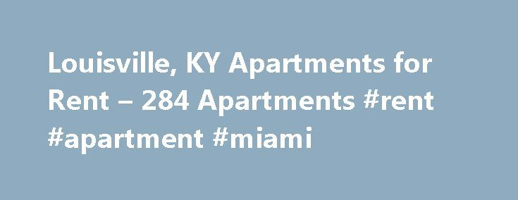 Louisville, KY Apartments for Rent – 284 Apartments #rent #apartment #miami http://apartment.remmont.com/louisville-ky-apartments-for-rent-284-apartments-rent-apartment-miami/  #louisville apartments # Apartments for Rent in Louisville, KY Overview of Louisville Louisville, located along the roaring Ohio River and home of the world-famous Kentucky Derby horse Race and Kentucky Fried Chicken, is home to many exciting attractions drawing tourists and apartment renters alike. Louisville…