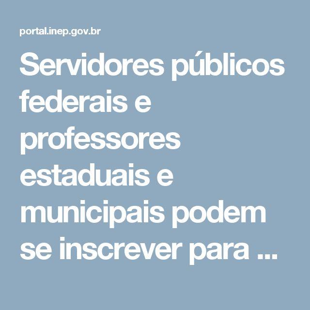 Servidores públicos federais e professores estaduais e municipais podem se inscrever para a Rede Nacional de Certificadores do Enem até 7 de agosto - Artigo - INEP