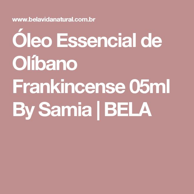 Óleo Essencial de Olíbano Frankincense 05ml By Samia | BELA