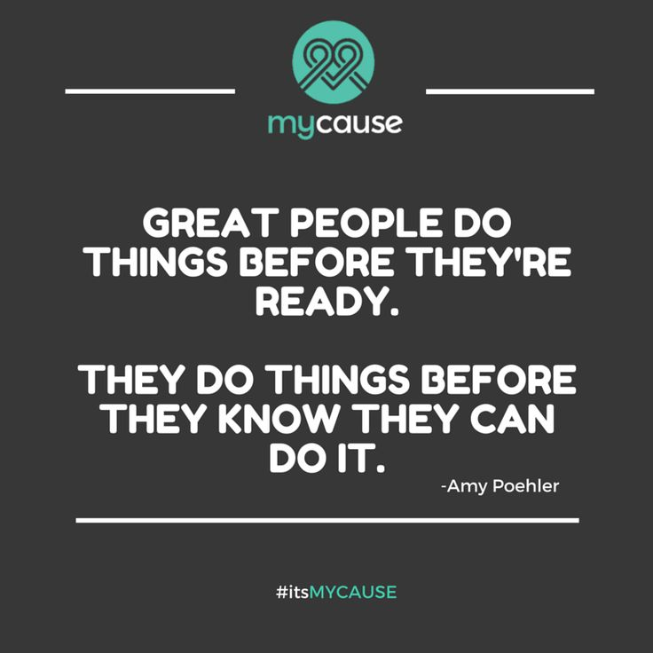 """Great people do things before they're ready. They do things before they know they can do it.""  -Amy Poehler #quote #itsMYCAUSE #crowdfunding #actor #SmartGirls #comedian #author"