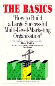 The Basics: How To Build a Large Successful Multi-Level-Marketing Organization, by: Don Failla.