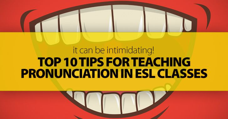 Top 10 Tips for Teaching Pronunciation in ESL classes