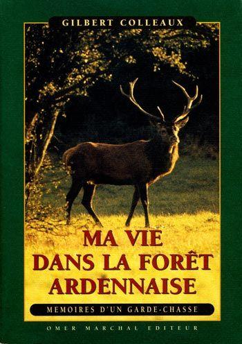 Colleaux. Ma vie dans la forêt ardennaise. Mémoires d'un garde-chasse. 1994