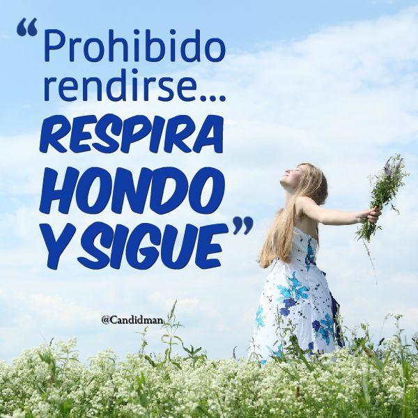 """Prohibido #Rendirse... Respira hondo y sigue"". #Citas #Frases @Candidman"