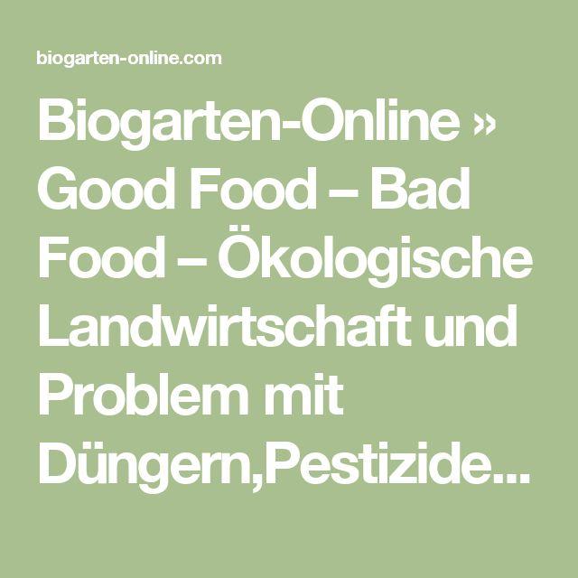Biogarten-Online » Good Food – Bad Food – Ökologische Landwirtschaft und Problem mit Düngern,Pestiziden sowie Genmanipuliertes Saatgut
