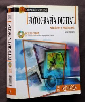 Fotografía digital : Windows y Macintosh / Ken Milburg  Anaya Multimedia, | 2000.   7,5 x 23 cm. Peso 1420 gr. // LA BIBLIA DE LA FOTOGRAFIA DIGITAL, para NIVELES MEDIO Y AVANZADO. INDICE: Parte I: El mundo de la fotografia digital: 1. El avance de la fotografia digital. 2. Los puntos basicos para hacer fotografia digital. 3. Herramientas para hacer fotografia digital. 4. Los elementos basicos del estudio digital. 5. Lo basico del laboratorio digital. etc.