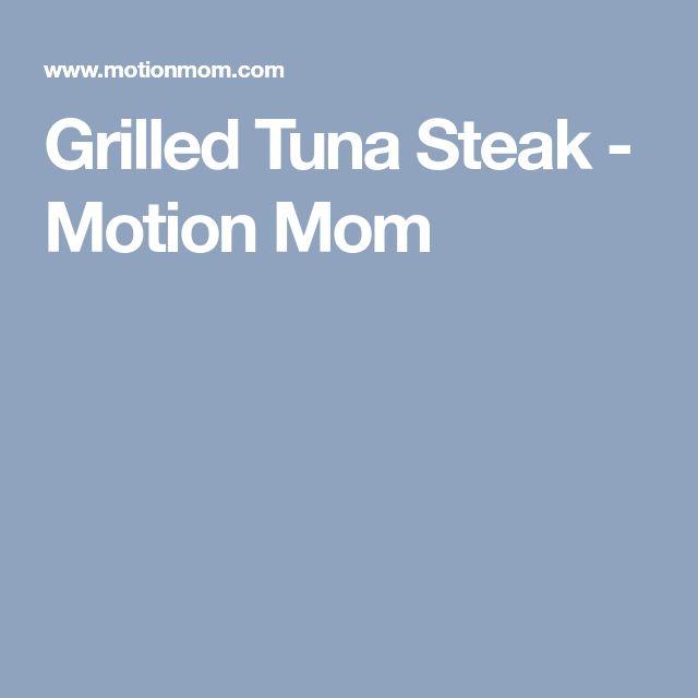 Grilled Tuna Steak - Motion Mom