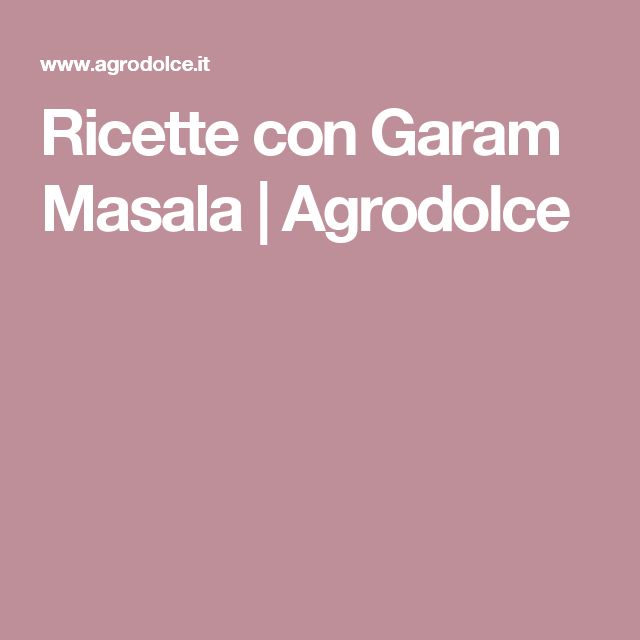 Ricette con Garam Masala | Agrodolce
