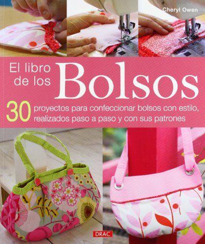 El libro de los Bolsos: 30 proyectos para confeccionar bolsos con estilo, realizados paso a paso y con sus patrones Costura drac: Amazon.es: Cheryl Owen: Libros                                                                                                                                                                                 Más