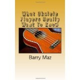 What Ukulele Players Really Want to Know (Paperback)By Barry Maz