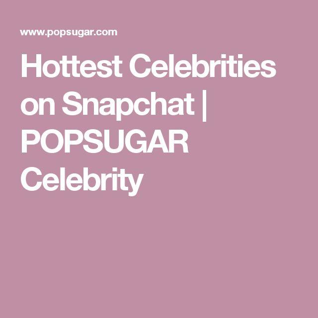 Hottest Celebrities on Snapchat   POPSUGAR Celebrity