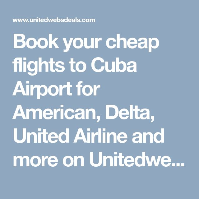 Book your cheap flights to Cuba Airport for American, Delta, United Airline and more on Unitedwebsdeals. Get the maximum discount on flights ticket. Book Now!!
