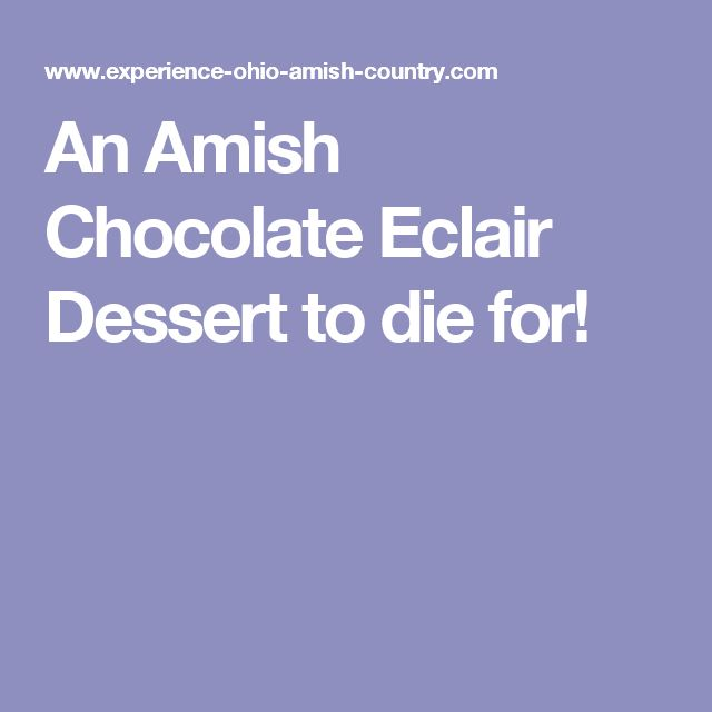 An Amish Chocolate Eclair Dessert to die for!